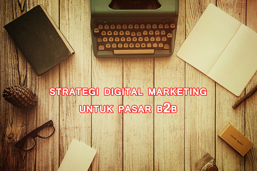 strategi digital marketing untuk pasar business to business 1024x682 » Ini Strategi Digital Marketing yang Efektif untuk Segmen Pasar B2B