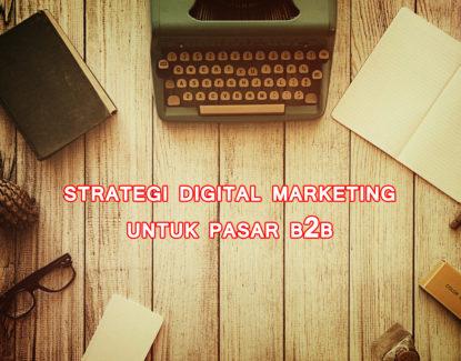 strategi digital marketing untuk pasar business to business 415x325 » Ini Strategi Digital Marketing yang Efektif untuk Segmen Pasar B2B