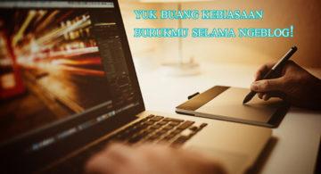 produktif untuk ngeblog dengan buang kebiasaan jelek ini 360x195 » Ingin Jadi Blogger Profesional? Hindari 4 Kebiasaan Jelek Ini Selama Ngeblog!