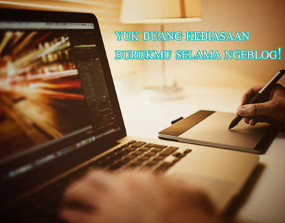 produktif untuk ngeblog dengan buang kebiasaan jelek ini 415x325 » Ingin Jadi Blogger Profesional? Hindari 4 Kebiasaan Jelek Ini Selama Ngeblog!