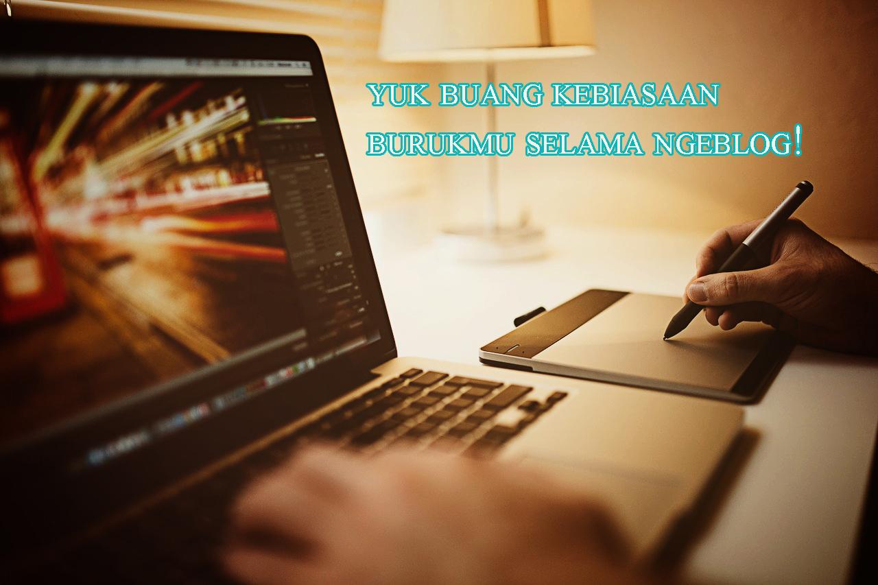 produktif untuk ngeblog dengan buang kebiasaan jelek ini » Ingin Jadi Blogger Profesional? Hindari 4 Kebiasaan Jelek Ini Selama Ngeblog!