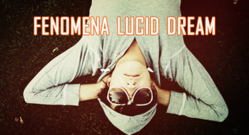 memahami fenomena lucid dream atau mimpi sadar 360x195 » Fenomena Lucid Dream, Berpetualang dalam Alam Mimpi